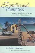 Paradise and Plantation Tourism and Culture in the Anglophone Caribbean