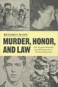 Murder, Honor and Law Four Virginia Homicides from Reconstruction to the Great Depression