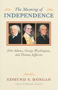 Meaning of Independence John Adams, George Washington, And Thomas Jefferson