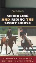Schooling And Riding The Sport Horse A Modern American Hunter/jumper System
