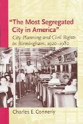 Most Segregated City in America City Planning and Civil Rights in Birmingham, 1920-1980