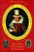 Pocahontas, Powhatan, Opechancanough Three Indian Lives Changed By Jamestown