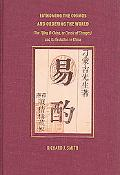 Fathoming the Cosmos and Ordering the World: The Yijing (I Ching, or Classic of Changes) and...
