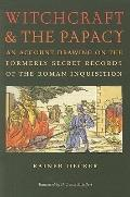 Witchcraft and the Papacy: An Account Drawing on the Formerly Secret Records of the Roman In...