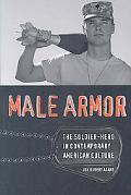 Male Armor: The Soldier-Hero in Contemporary American Culture