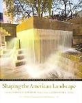 Shaping the American Landscape: New Profiles from the Pioneers of American Landscape Design ...