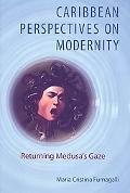Caribbean Perspectives on Modernity: Returning Medusa's Gaze (New World Studies)