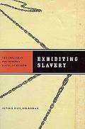 Exhibiting Slavery: The Caribbean Postmodern Novel as Museum (New World Studies Imprint: ALI)
