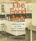 Food Axis : Cooking, Eating, and the Architecture of American Houses