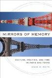 Mirrors of Memory : Culture, Politics, and Time in Paris and Tokyo