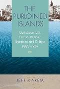 The Purloined Islands: Caribbean-U.S. Crosscurrents in Literature and Culture, 1880-1959 (Ne...