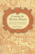 Creating the British Atlantic : Essays on Transplantation, Adaptation, and Continuity