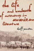 The Life and Undeath of Autonomy in American Literature (American Literatures Initiative)