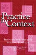 Practice in Context Situating the Work of Writing Teachers