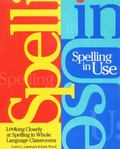 Spelling in Use Looking Closely at Spelling in Whole Language Classrooms