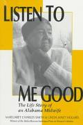 Listen to Me Good The Life Story of an Alabama Midwife