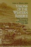 VISIONS OF THE WESTERN RESERVE: PUBLIC AND PRIVATE DOCUMENTS OF NORTHEAS