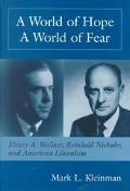 World of Hope, a World of Fear Henry A. Wallace, Reinhold Niebuhr, and American Liberalism