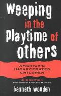 Weeping in the Playtime of Others America's Incarcerated Children
