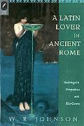 A Latin Lover in Ancient Rome: Readings in Propertius and His Genre