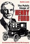 Public Image of Henry Ford An American Folk Hero and His Company