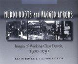 Muddy Boots and Ragged Aprons: Images of the Working Class in Detroit, 1900-1930