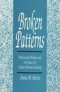 Broken Patterns Professional Women and the Quest for a New Feminine Identity