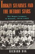 Turkey Stearnes and the Detroit Stars: The Negro Leagues in Detroit, 1919-1933 (Great Lakes ...
