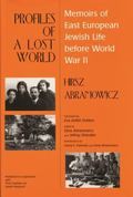 Profiles of a Lost World Memoirs of East European Jewish Life Before World War II