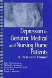Depression in Geriatric Medical and Nursing Home Patients: A Treatment Manual (William Beaum...