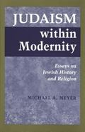 Judaism Within Modernity Essays on Jewish History and Religion