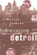 Bobweaving Detroit The Selected Poems of Murray Jackson