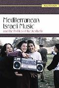 Mediterranean Israeli Music and the Politics of the Aesthetic (Raphael Patai Series in Jewis...