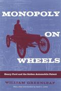 Monopoly on Wheels: Henry Ford and the Selden Automobile Patent (Great Lakes Books)