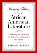Bearing Witness to African American Literature : Validating and Valorizing Its Authority, Au...