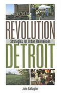 Revolution Detroit : Strategies for Urban Reinvention