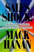 Sales Shock!: The End of Selling Products - the Rise of Comanaging Customers - Mack Hanan - ...