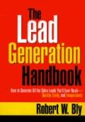 Lead Generation Handbook How to Generate All the Sales Leads You'll Ever Need-Quickly, Easil...