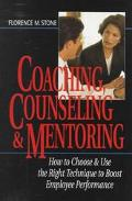 Coaching, Counseling & Mentoring How to Choose & Use the Right Tool to Boost Employee Perfor...