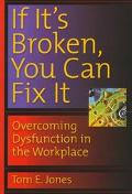 If It's Broken, You Can Fix It: Overcoming Dysfunction in the Work Place