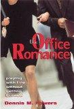 The Office Romance: Playing With Fire Without Getting Burned