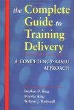 The Complete Guide to Training Delivery: A Competency-Based Approach