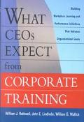 What Ceos Expect from Corporate Training Building Workplace Learning and Performance Initiat...