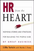 HR from the Heart: Inspiring Stories and Strategies for Building the People Side of Great Bu...