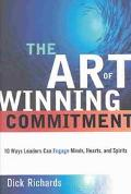 Art of Winning Commitment 10 Ways Leaders Can Engage Minds, Hearts, and Spirits