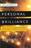 Personal Brilliance Mastering The Everyday Habits That Create A Lifetime Of Success