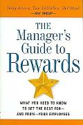 Manager's Guide to Rewards What You Need to Know to Get the Best For-and From-your Employees