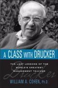 Class with Drucker: The Lost Lessons of the World's Greatest Management Teacher