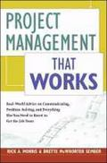 Project Management That Works: Real-World Advice on Communicating, Problem-Solving, and Ever...