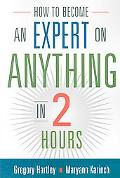 How to Become an Expert on Anything in Two Hours